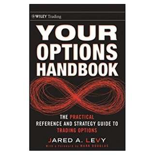 Your Options Handbook: The Practical Reference and Strategy Guide to Trading Options (Wiley Trading) BY Jared Levy  (Author),‎ Mark Douglas (Foreword)