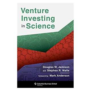 Venture Investing in Science (Columbia Business School Publishing) BY Douglas Jamison (Author), Stephen Waite (Author), Mark Anderson (Foreword)