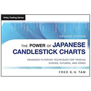 The Power of Japanese Candlestick Charts: Advanced Filtering Techniques for Trading Stocks, Futures and Forex (Wiley Trading) BY Fred K. H. Tam