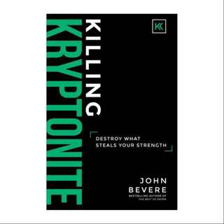 Killing Kryptonite : Destroy What Steals Your Strength by John Bevere