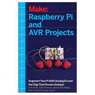 Raspberry Pi and AVR Projects: Augmenting the Pi's ARM with the Atmel ATmega, ICs, and Sensors (Make) BY Cefn Hoile (Author), Clare Bowman  (Author), Sjoerd Dirk Meijer  (Author), Brian Corteil  (Author), Lauren Orsini  (Author), Troy Mott (Author)