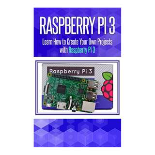 Raspberry Pi 3: Learn How to Create Your Own Projects with Raspberry Pi (raspberry pi 3 model b, raspberry pi model 3, raspberry pi projects, raspberry ... Programming, Raspberry Pi,Tips & Tricks) BY Alexa Spencer