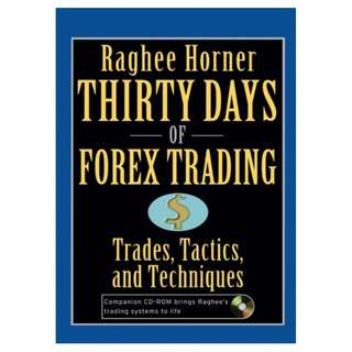 Thirty Days of FOREX Trading: Trades, Tactics, and Techniques (Wiley Trading) BY Raghee Horner