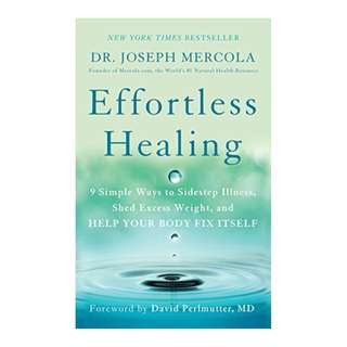 Effortless Healing: 9 Simple Ways to Sidestep Illness, Shed Excess Weight, and Help Your Body Fix Itself BY Dr Joseph Mercola (Author),‎ David Perlmutter (Foreword)