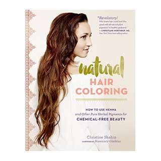 Natural Hair Coloring: How to Use Henna and Other Pure Herbal Pigments for Chemical-Free Beauty BY Christine Shahin  (Author),‎ Rosemary Gladstar (Foreword)