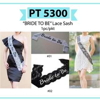 "PT 5300 - ""BRIDE TO BE"" Lace Sash"