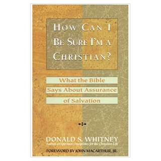 How Can I be Sure I'm a Christian? : What the Bible Says about Assurance of Salvation
