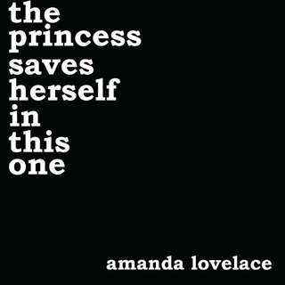 the princess saves herself in this one by Amanda Lovelace THE PRINCESS SAVES HERSELF IN THIS ONE
