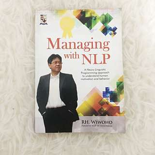Managing With NLP A Neuro Linguistic Programming Approach to understand human motivation and behaviour