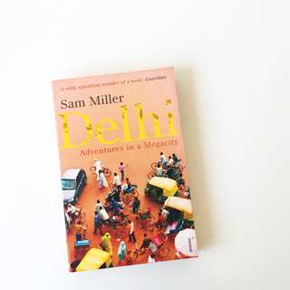 Delhi: Adventures in a Megacity by Sam Miller - Travel Lit India