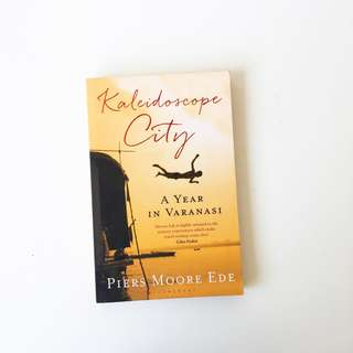 Kaleidoscope City: A Year in Varanasi by Piers Moore Ede - Travel Lit India