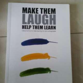 Make them laugh,  help them learn