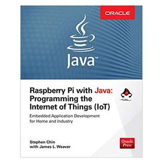 Raspberry Pi with Java: Programming the Internet of Things (IoT) (Oracle Press) BY Stephen Chin (Author),‎ James Weaver (Author)