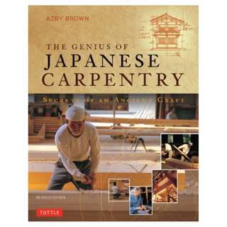 Genius of Japanese Carpentry: Secrets of an Ancient Craft BY Azby Brown