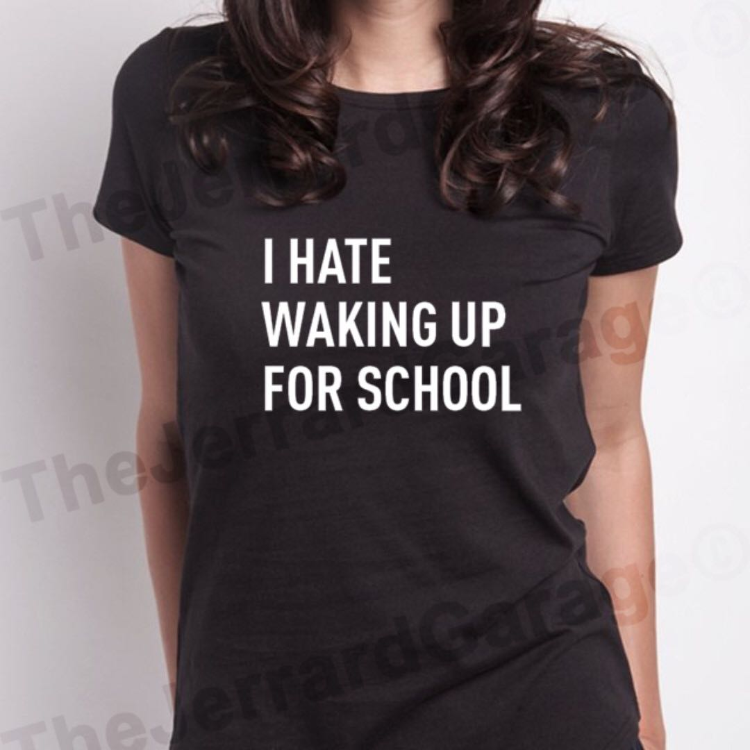 I Hate Waking Up For School Tee Shirt