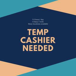 JOBS ▨ TEMP CASHIER NEEDED ▨ MANY LOCATIONS AVAILABLE ▨ 5.5 HOURS/ DAY ONLY ▨