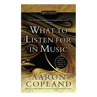 What to Listen For in Music (Signet Classics) BY Aaron Copland