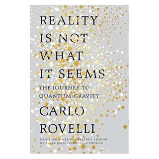 Reality Is Not What It Seems: The Journey to Quantum Gravity BY Carlo Rovelli  (Author),‎ Simon Carnell (Translator),‎ Erica Segre (Translator)