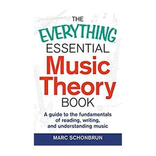 The Everything Essential Music Theory Book: A Guide to the Fundamentals of Reading, Writing, and Understanding Music (Everything®) BY Marc Schonbrun