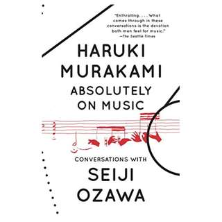 Absolutely on Music: Conversations BY Haruki Murakami  (Author),‎ Seiji Ozawa  (Author),‎ Jay Rubin  (Translator)