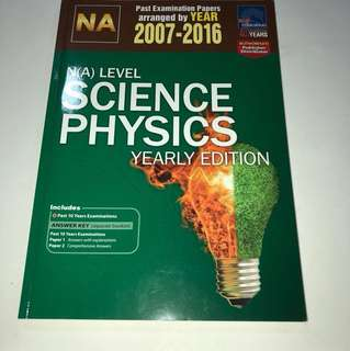 N(A) Level 2007-2016 Science Physics yearly edition .