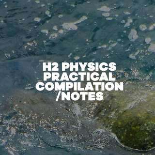 H2 PHYSICS PRACTICAL COMPILATION/NOTES