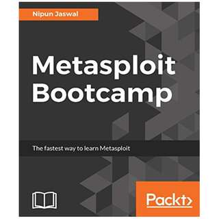 Metasploit Bootcamp: The fastest way to learn Metasploit BY Nipun Jaswal