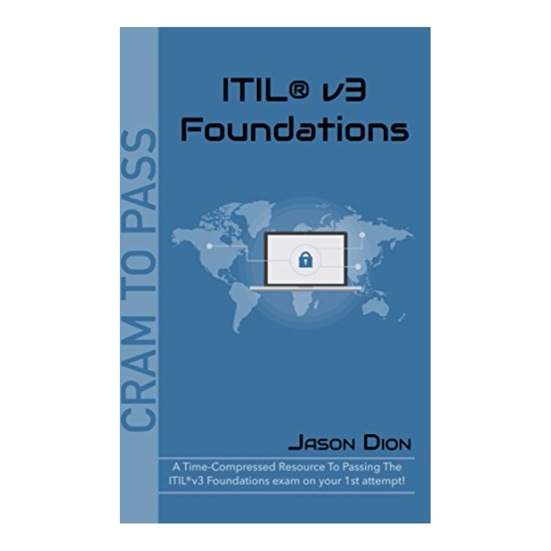 Itilv3 Foundations A Time Compressed Resource To Passing The Itilv3 Foundations Exam On Your 1st Attempt Cram To Pass By Jason Dion