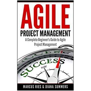 Agile Project Management, A Complete Beginner's Guide To Agile Project Management! BY Marcus Ries  (Author),‎ Diana Summers (Author)