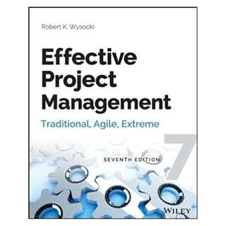 Effective Project Management: Traditional, Agile, Extreme 7th Edition BY Robert K. Wysocki