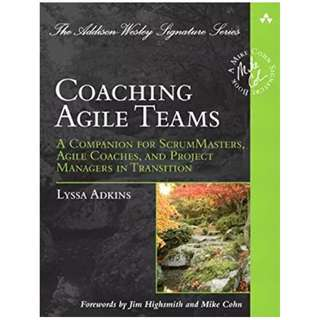 Coaching Agile Teams: A Companion for ScrumMasters, Agile Coaches, and Project Managers in Transition (Addison-Wesley Signature Series (Cohn)) BY Lyssa Adkins