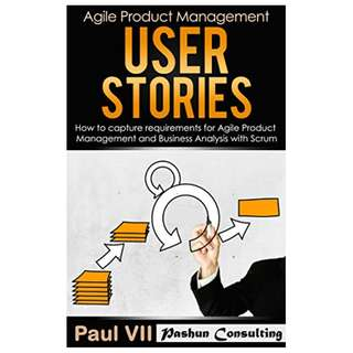 Agile Product Management: User Stories: How to capture, and manage requirements for Agile Product Management and Business Analysis with Scrum (scrum, ... development, agile software development) BY Paul VII
