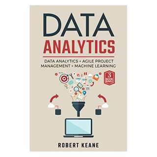 Data Analytics: This Book Includes - Data Analytics AND Agile Project Management AND Machine Learning - A Three Book Bundle BY Robert Keane