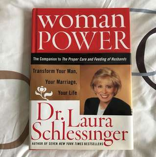 Woman Power - Transform Your Man, Your Marriage, Your Life - Companion Book To Proper Care And Feeding Of Husbands by Dr Laura Schlessinger