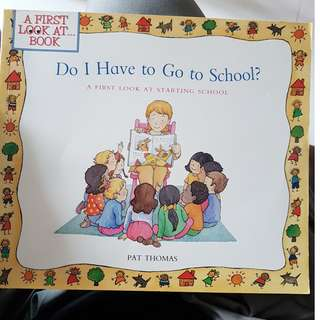 Excellent condition Do i have to go to school? a first look at starting in school book; Pat Thomas