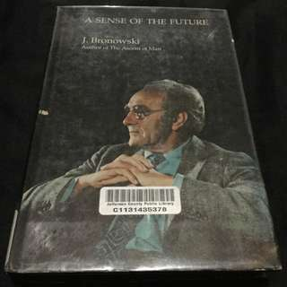 A Sense of the Future: Essays on Natural Philosophy - J. BRONOWSKI