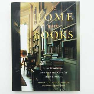 Book: At Home With Books: How Booklovers Live With And Care For Their Libraries