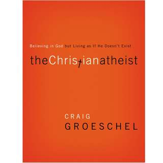 Free! The Christian Atheist: Believing in God but Living As If He Doesn't Exist