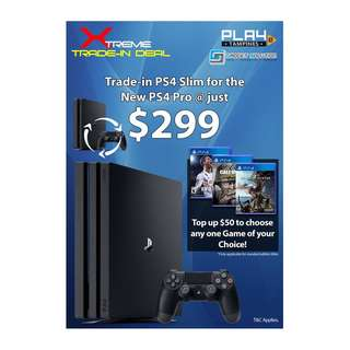TRADE IN PS4 SLIM TO PS4 PRO TOP UP@ $299