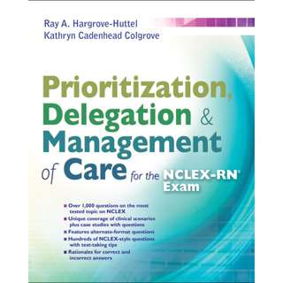 Prioritization, Delegation, & Management of Care for the NCLEX-RN Exam, Ray A. Hargrove-Huttel, 1st Edition [PDF]