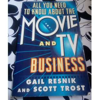 All You Really Need to Know About the Movie and TV Business by Gail Resnik & Scott Trost