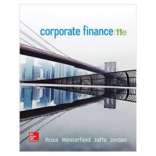 Corporate Finance (The Mcgraw-hill/Irwin Series in Finance, Insurance, and Real Estate) 11th Edition BY Stephen Ross; Jeffrey Jaffe; Randolph Westerfield
