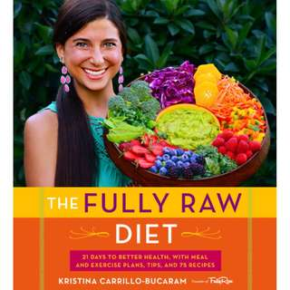 The Fully Raw Diet: 21 Days to Better Health, with Meal and Exercise Plans, Tips, and 75 Recipes (ebook)