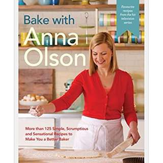 Bake with Anna Olson: More than 125 Simple, Scrumptious and Sensational Recipes to Make You a Better Baker (ebook)