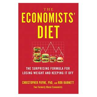 The Economists' Diet: The Surprising Formula for Losing Weight and Keeping It Off BY Christopher Payne  (Author), Rob Barnett  (Author)