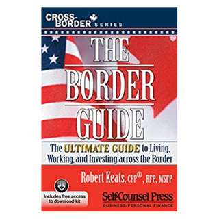 The Border Guide: The Ultimate Guide to Living, Working, and Investing Across the Border (Cross-Border Series) BY Robert Keats