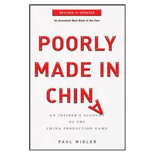 Poorly Made in China: An Insider's Account of the China Production Game BY Paul Midler