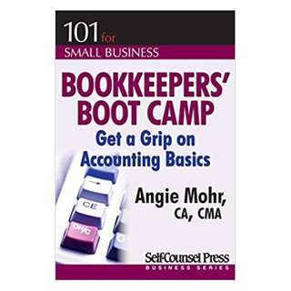 Bookkeepers' Boot Camp: Get a Grip on Accounting Basics (101 for Small Business Series) 3rd Edition BY  Angie Mohr