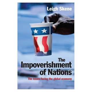 The Impoverishment of Nations: The issues facing the post meltdown global economy BY Leigh Skene