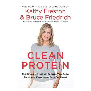 Clean Protein: The Revolution that Will Reshape Your Body, Boost Your Energy and Save Our Planet BY Kathy Freston  (Author),‎ Bruce Friedrich  (Author)